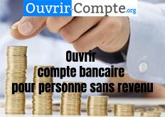 Ouvrir compte bancaire pour personne sans revenu