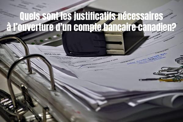 quels sont les justificatifs nécessaires pour ouvrir un compte bancaire canadien?