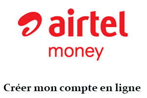 Créer compte Airtel Money